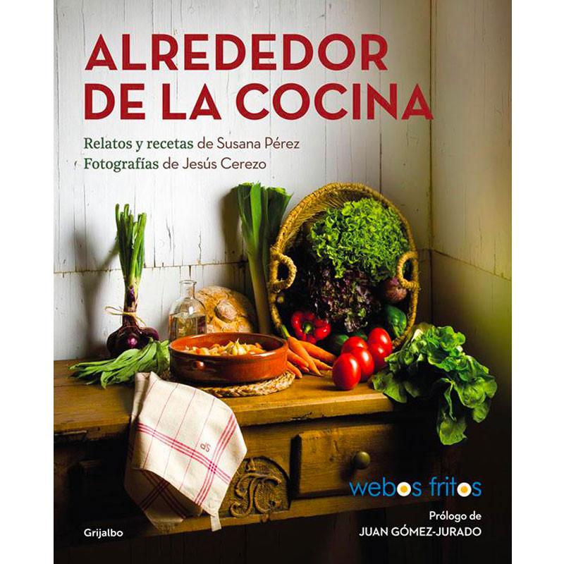 Alrededor de la cocina: Recetas y relatos de Webos fritos